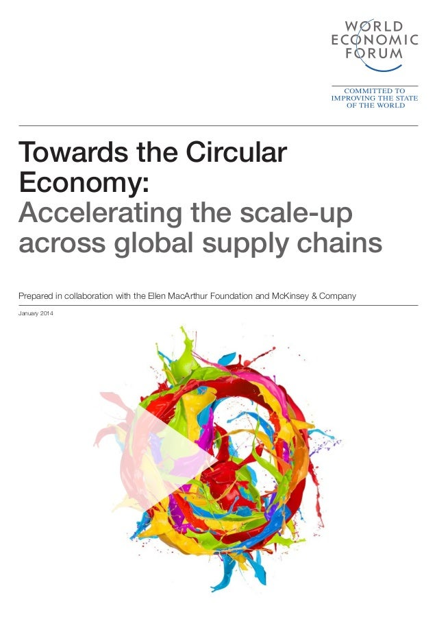 Towards the Circular Economy: Accelerating the scale-up across global supply chains January 2014 Prepared in collaboration...