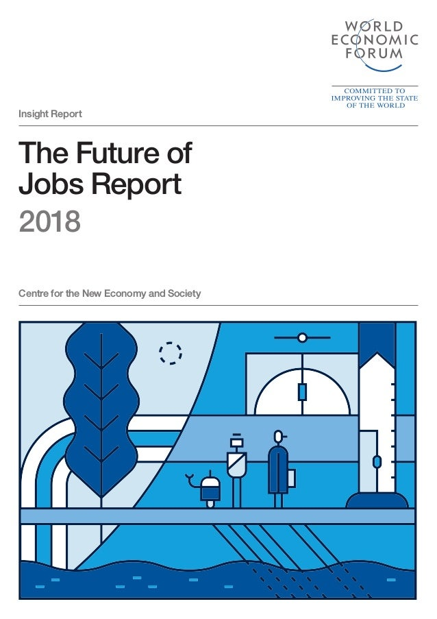 The Future of Jobs Report 2018 Insight Report Centre for the New Economy and Society