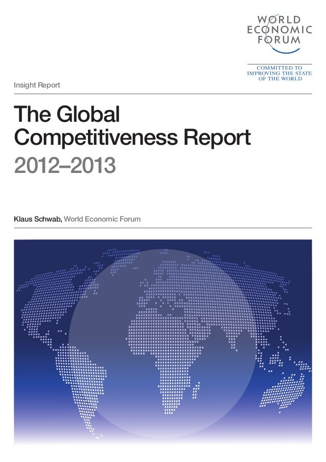 Insight ReportThe GlobalCompetitiveness Report2012–2013Klaus Schwab, World Economic Forum