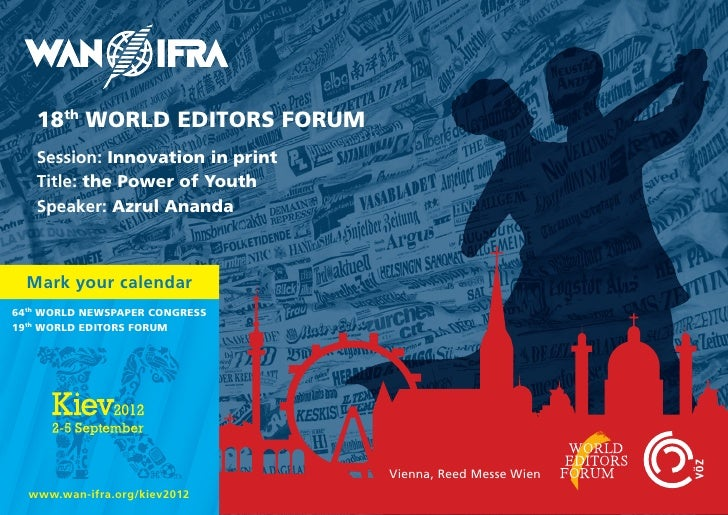 18th WORLD EDITORS FORUM   Session: Innovation in print   Title: the Power of Youth   Speaker: Azrul Ananda  Mark your cal...