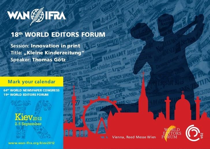 "18th WORLD EDITORS FORUM   Session: Innovation in print   Title: ""Kleine Kinderzeitung""   Speaker: Thomas Götz  Mark your ..."