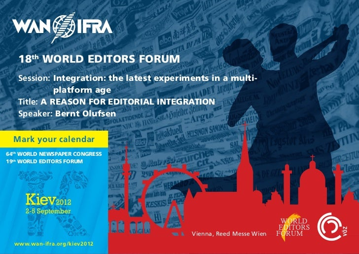 18th WORLD EDITORS FORUM   Session: Integration: the latest experiments in a multi-             platform age   Title: A RE...