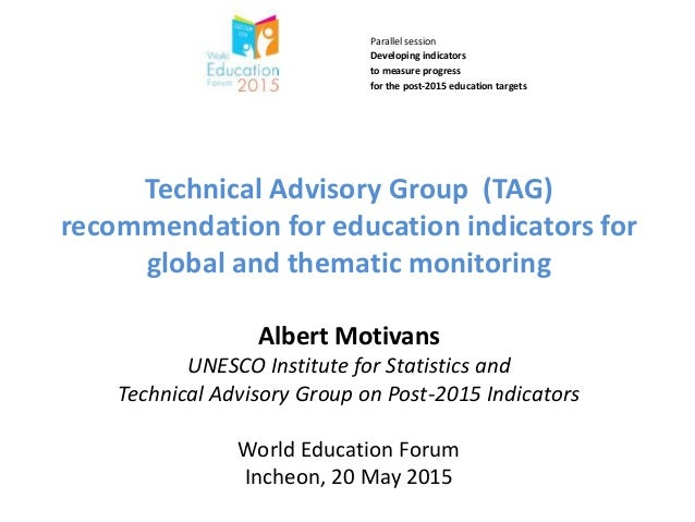 … Technical Advisory Group (TAG) recommendation for education indicators for global and thematic monitoring Albert Motivan...
