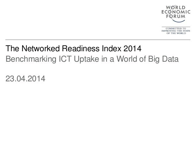 The Networked Readiness Index 2014 Benchmarking ICT Uptake in a World of Big Data 23.04.2014
