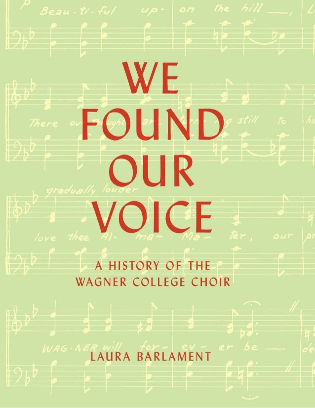 W E F O U N D O U R V O I C E A History of the Wagner College Choir