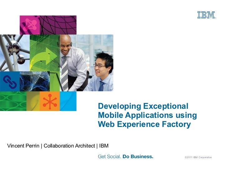 Developing Exceptional Mobile Applications using Web Experience Factory <ul>Vincent Perrin   Collaboration Architect   IBM...