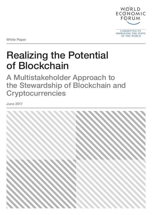 White Paper Realizing the Potential of Blockchain A Multistakeholder Approach to the Stewardship of Blockchain and Cryptoc...