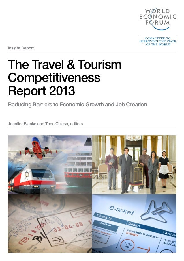 The Travel & Tourism Competitiveness Report 2013 Reducing Barriers to Economic Growth and Job Creation Insight Report Jenn...