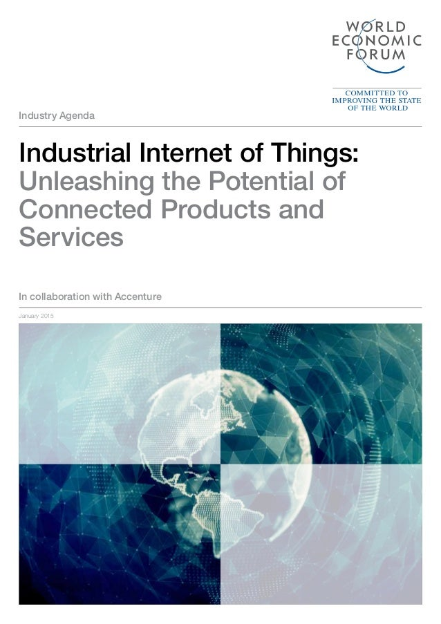 Industry Agenda In collaboration with Accenture Industrial Internet of Things: Unleashing the Potential of Connected Produ...