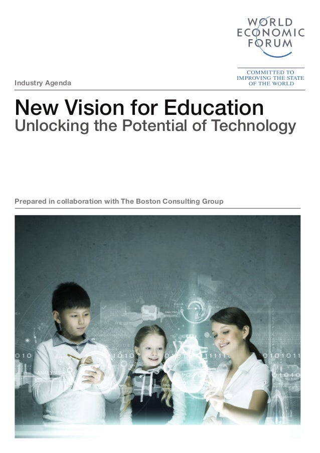 New Vision for Education Unlocking the Potential of Technology Industry Agenda Prepared in collaboration with The Boston C...