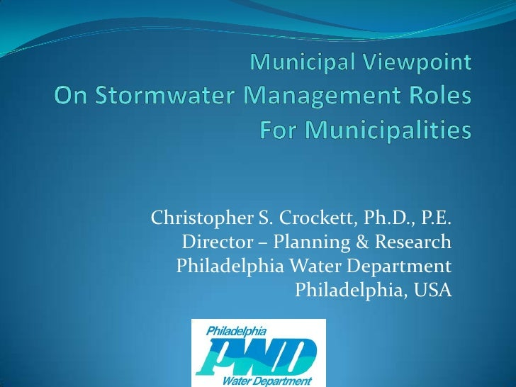 Christopher S. Crockett, Ph.D., P.E.    Director – Planning & Research   Philadelphia Water Department                 Phi...