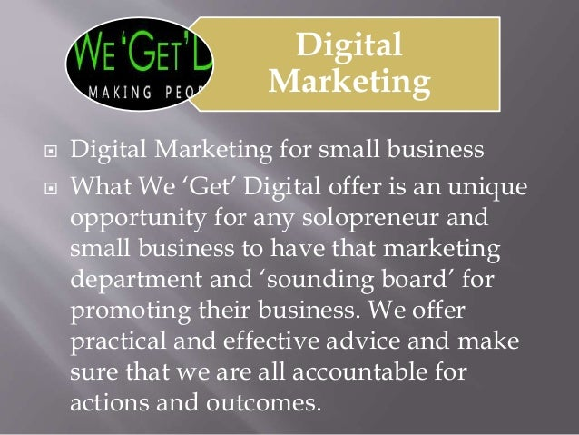 Digital Marketing  Digital Marketing for small business  What We 'Get' Digital offer is an unique opportunity for any so...