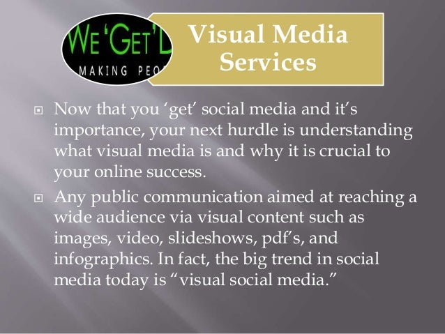 Visual Media Services  Now that you 'get' social media and it's importance, your next hurdle is understanding what visual...