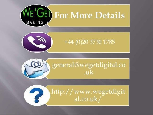 For More Details +44 (0)20 3730 1785 general@wegetdigital.co .uk http://www.wegetdigit al.co.uk/
