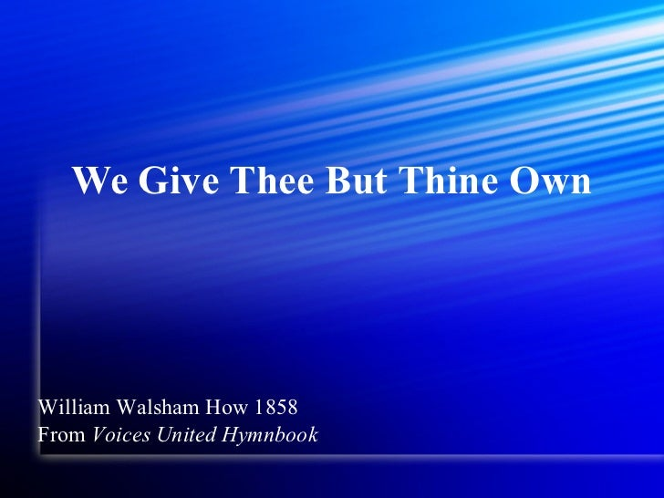 We Give Thee But Thine Own William Walsham How 1858 From  Voices United Hymnbook