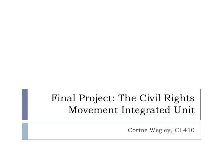 Final Project: The Civil Rights   Movement Integrated Unit                Corine Wegley, CI 410