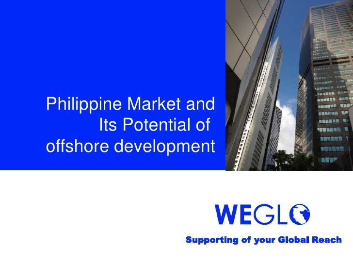 Philippine Market and       Its Potential ofoffshore development                  Supporting of your Global Reach