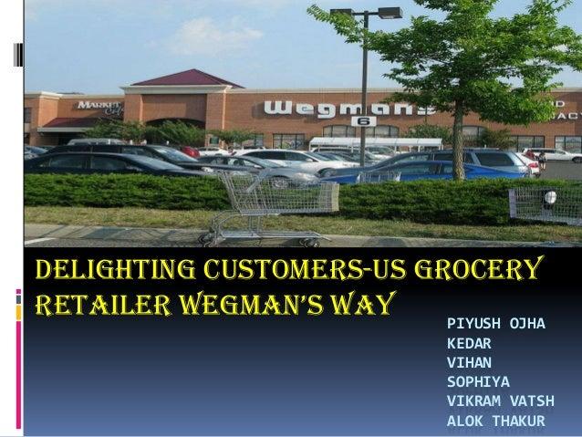 PIYUSH OJHA KEDAR VIHAN SOPHIYA VIKRAM VATSH ALOK THAKUR Delighting customers-Us grocery retailer wegman's way