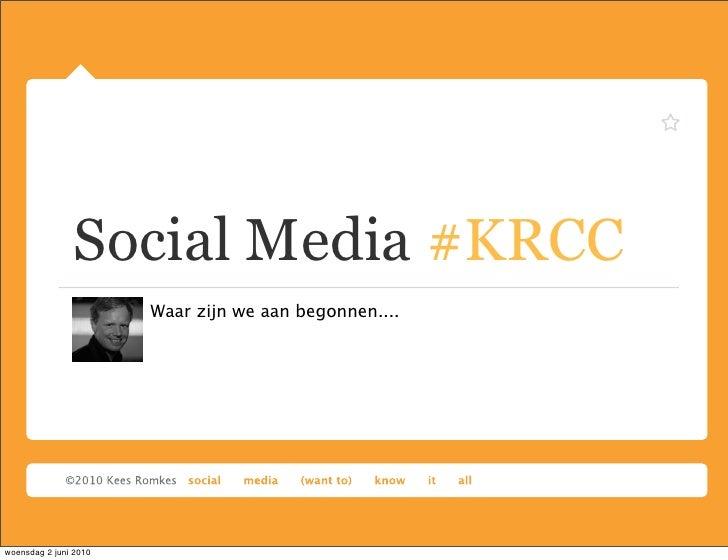 Social Media #KRCC                        Waar zijn we aan begonnen....     woensdag 2 juni 2010