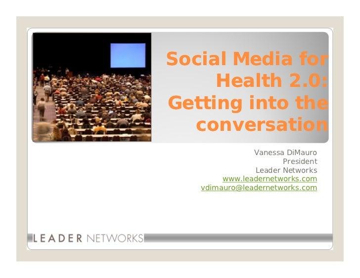 Social Media for      Health 2.0: Getting into the   conversation                Vanessa DiMauro                       Pre...