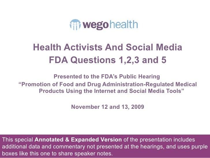 <ul><li>Health Activists And Social Media </li></ul><ul><li>FDA Questions 1,2,3 and 5 </li></ul><ul><li>Presented to the F...