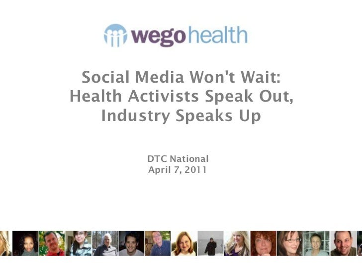 Social Media Wont Wait:Health Activists Speak Out,   Industry Speaks Up         DTC National         April 7, 2011