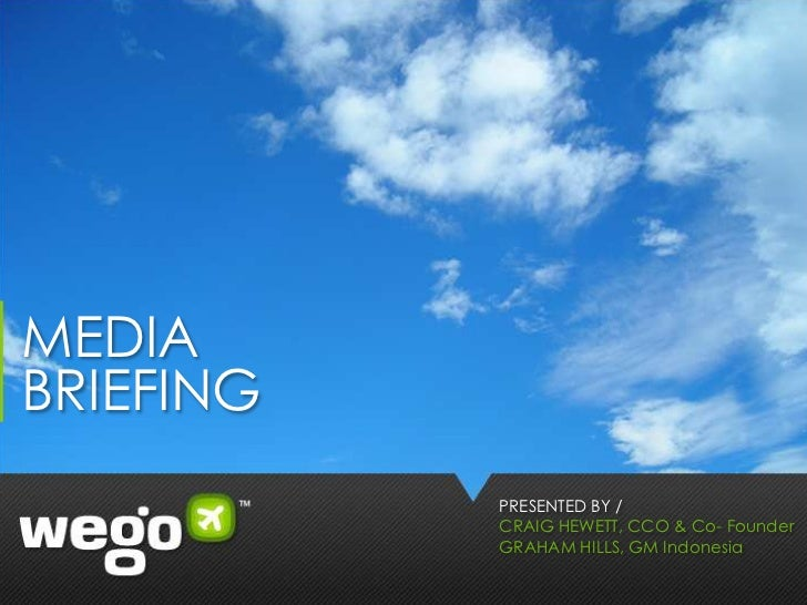 MEDIABRIEFING           PRESENTED BY /           CRAIG HEWETT, CCO & Co- Founder           GRAHAM HILLS, GM Indonesia