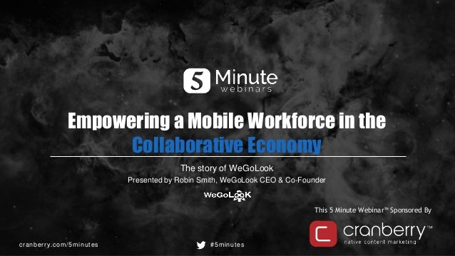 cranberry.com/5minutes #5minutes This 5 Minute Webinar™ Sponsored By Empowering a Mobile Workforce in the Collaborative Ec...