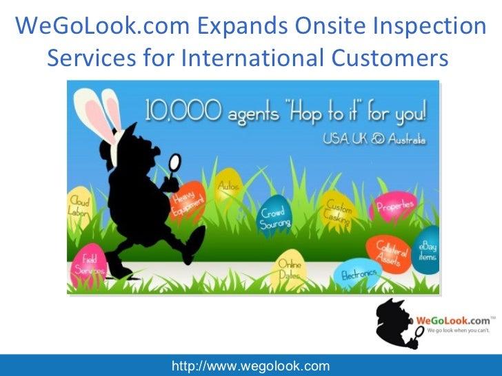 WeGoLook.com Expands Onsite Inspection  Services for International Customers            http://www.wegolook.com