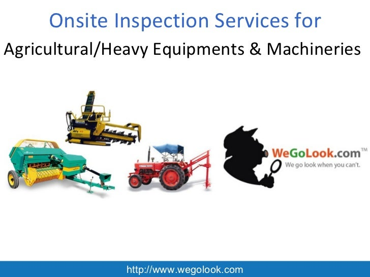 Onsite Inspection Services forAgricultural/Heavy Equipments & Machineries              http://www.wegolook.com