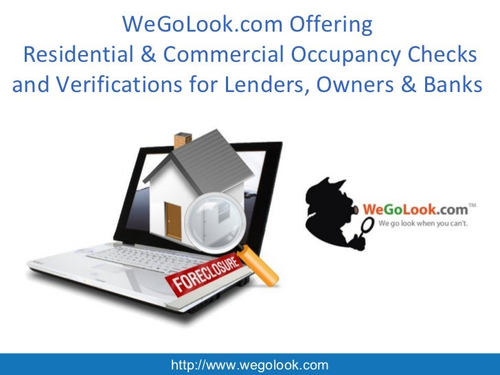 WeGoLook.com Offering Residential & Commercial Occupancy Checksand Verifications for Lenders, Owners & Banks              ...