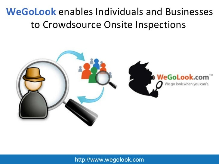 WeGoLook   enables Individuals and Businesses to Crowdsource Onsite Inspections  http://www.wegolook.com