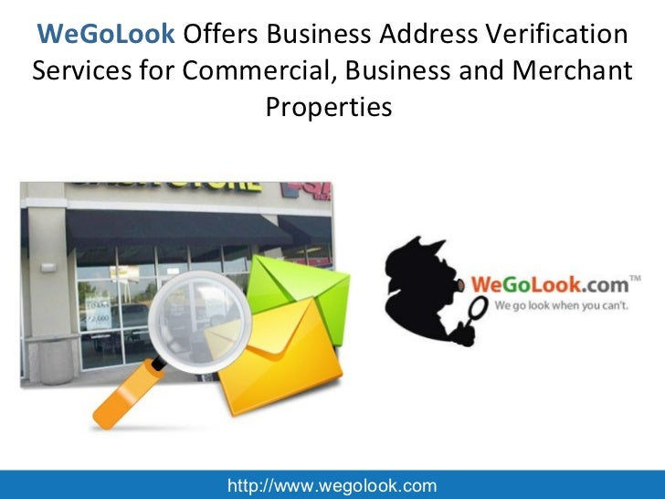 WeGoLook   Offers Business Address Verification Services for Commercial, Business and Merchant Properties  http://www.wego...