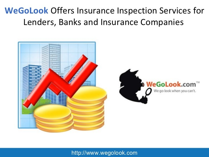 WeGoLook  Offers Insurance Inspection Services for Lenders, Banks and Insurance Companies  http://www.wegolook.com