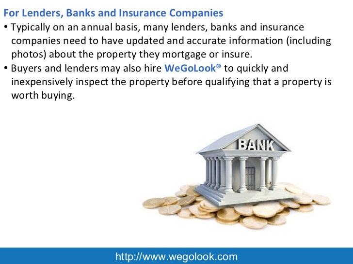 http://www.wegolook.com For Lenders, Banks and Insurance Companies  <ul><li>Typically on an annual basis, many lenders, ba...