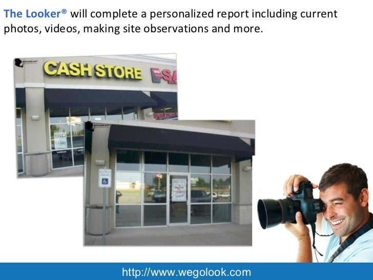 http://www.wegolook.com The Looker®  will complete a personalized report including current photos, videos, making site obs...