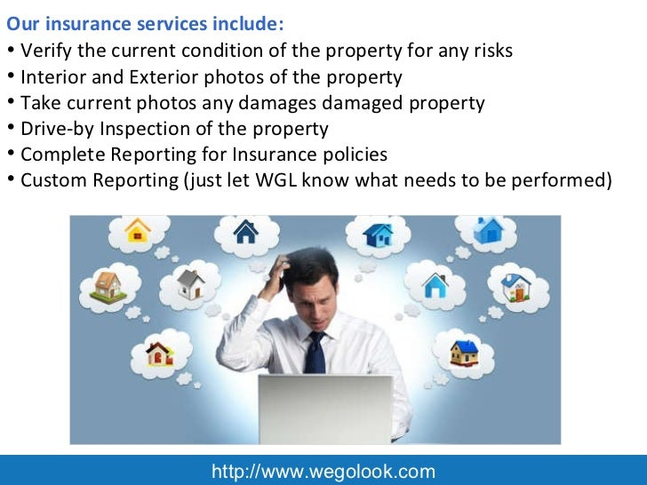 http://www.wegolook.com Our insurance services include: <ul><li>Verify the current condition of the property for any risks...