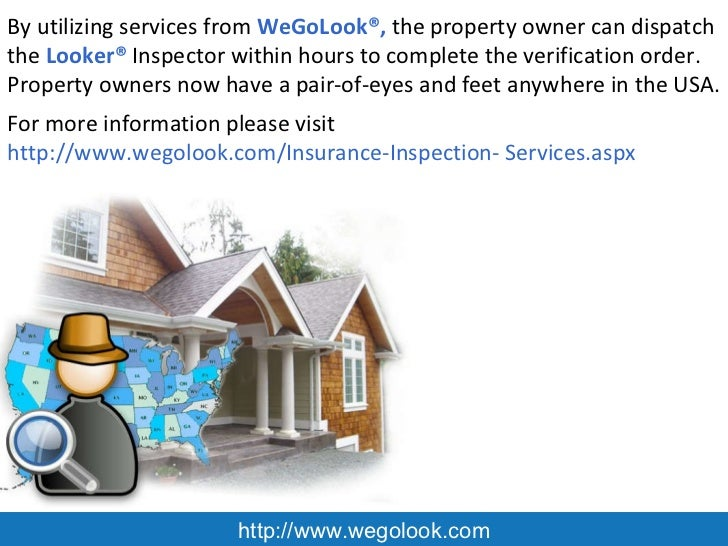 http://www.wegolook.com By utilizing services from  WeGoLook®,  the property owner can dispatch the  Looker®  Inspector wi...