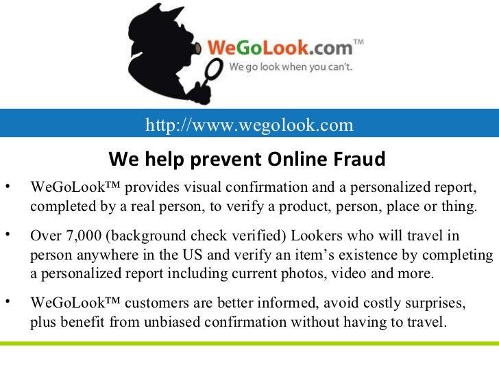http://www.wegolook.com We help prevent Online Fraud <ul><li>WeGoLook ™  provides visual confirmation and a personalized ...
