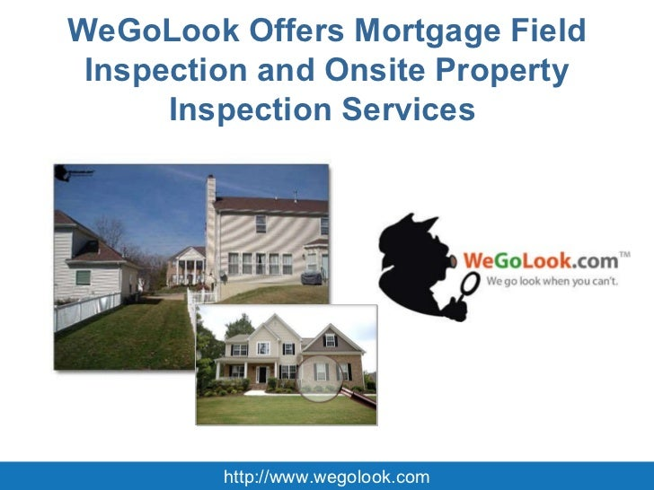 WeGoLook Offers Mortgage Field Inspection and Onsite Property Inspection Services  http://www.wegolook.com