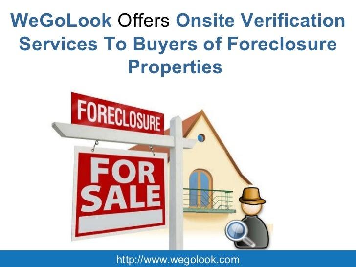 WeGoLook  Offers  Onsite Verification Services To Buyers of Foreclosure Properties  http://www.wegolook.com