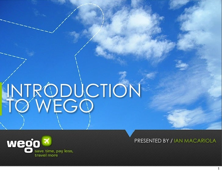 INTRODUCTIONTO WEGO           PRESENTED BY / IAN MACARIOLA                                          1