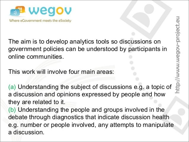 The aim is to develop analytics tools so discussions on government policies can be understood by participants in online co...