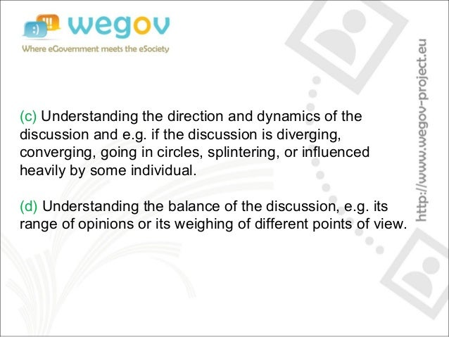 (c) Understanding the direction and dynamics of the discussion and e.g. if the discussion is diverging, converging, going ...