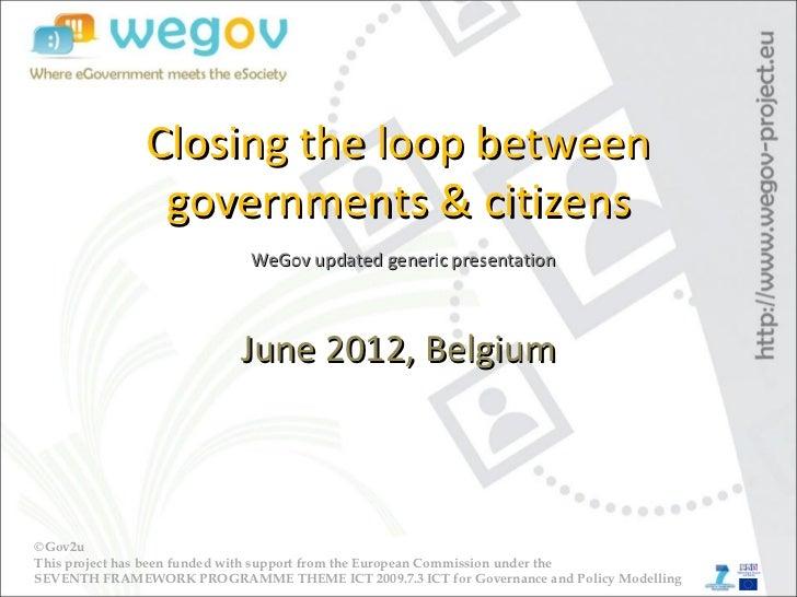 Closing the loop between               governments & citizens                            WeGov updated generic presentatio...
