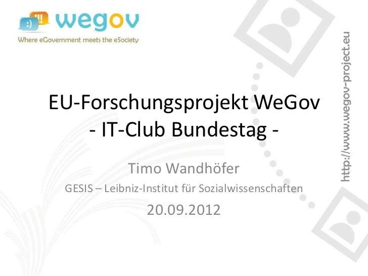 EU-Forschungsprojekt WeGov    - IT-Club Bundestag -              Timo Wandhöfer GESIS – Leibniz-Institut für Sozialwissens...