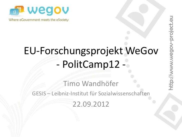 EU-Forschungsprojekt WeGov      - PolitCamp12 -              Timo Wandhöfer GESIS – Leibniz-Institut für Sozialwissenschaf...