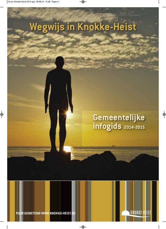 Wegwijs in Knokke-Heist  PUUR GENIETEN@ WWW.KNOKKE-HEIST.BE  Gemeentelijke  infogids 2014-2015  Cover Knokke-Heist 2014.qx...