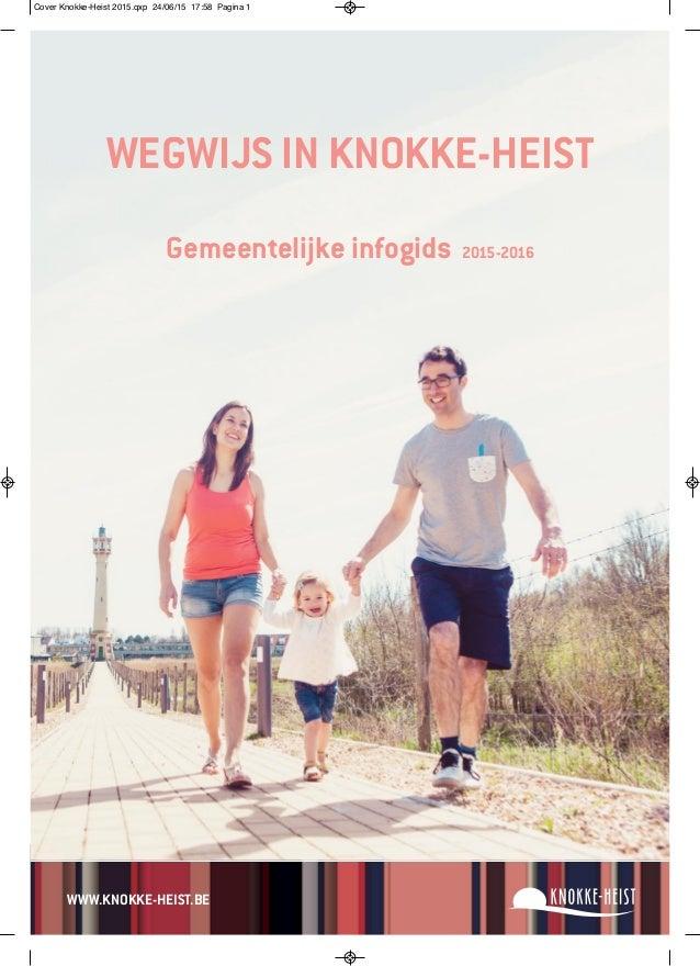 WWW.KNOKKE-HEIST.BE WEGWIJS IN KNOKKE-HEIST Gemeentelijke infogids 2015-2016 Cover Knokke-Heist 2015.qxp 24/06/15 17:58 Pa...