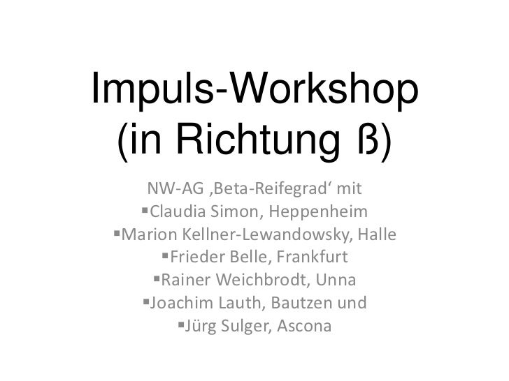 Impuls-Workshop (in Richtung ß)    NW-AG 'Beta-Reifegrad' mit   Claudia Simon, Heppenheim Marion Kellner-Lewandowsky, Ha...